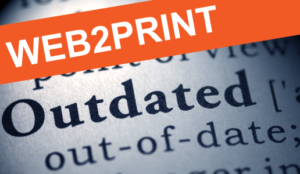 Should We Still Call Web2Print, Web2Print? Is the Term Dated?